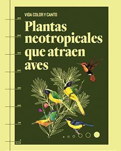 Vida, Color y Canto: plantas neotropicales que atraen aves